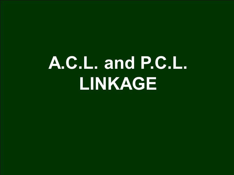 A.C.L. and P.C.L. LINKAGE