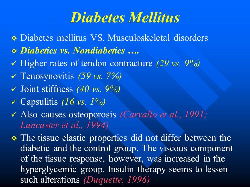 Diabetes Mellitus   Diabetes mellitus VS. Musculoskeletal disorders   Diabetics vs. Nondiabetics …. Higher rates of tendon contracture (29 vs. 9%)