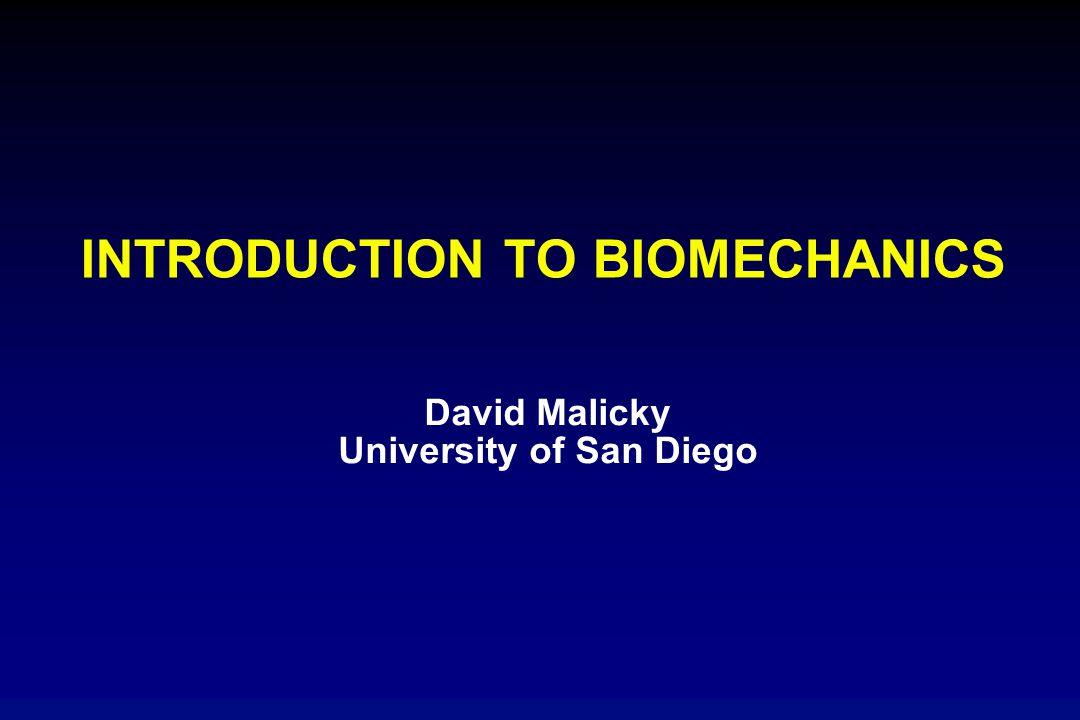 INTRODUCTION TO BIOMECHANICS David Malicky University of San Diego