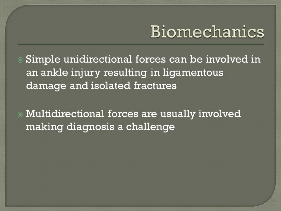  Simple unidirectional forces can be involved in an ankle injury resulting in ligamentous damage and isolated fractures  Multidirectional forces are
