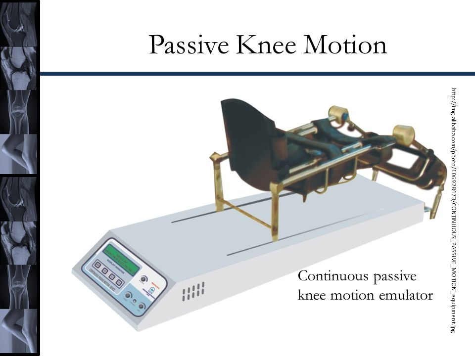 Passive Knee Motion Continuous passive knee motion emulator http://img.alibaba.com/photo/106928473/CONTINUOUS_PASSIVE_MOTION_equipment.jpg