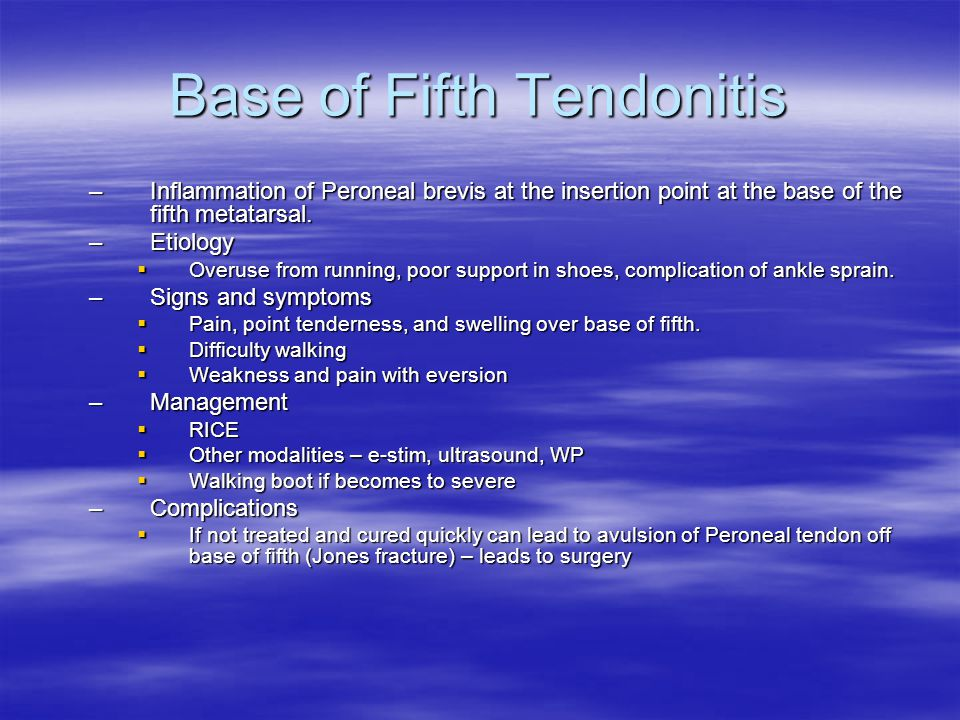 Base of Fifth Tendonitis –Inflammation of Peroneal brevis at the insertion point at the base of the fifth metatarsal.