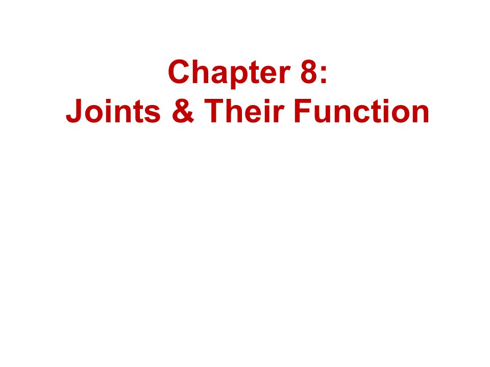 Chapter 8: Joints & Their Function