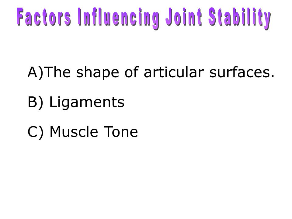 A)The shape of articular surfaces. B) Ligaments C) Muscle Tone