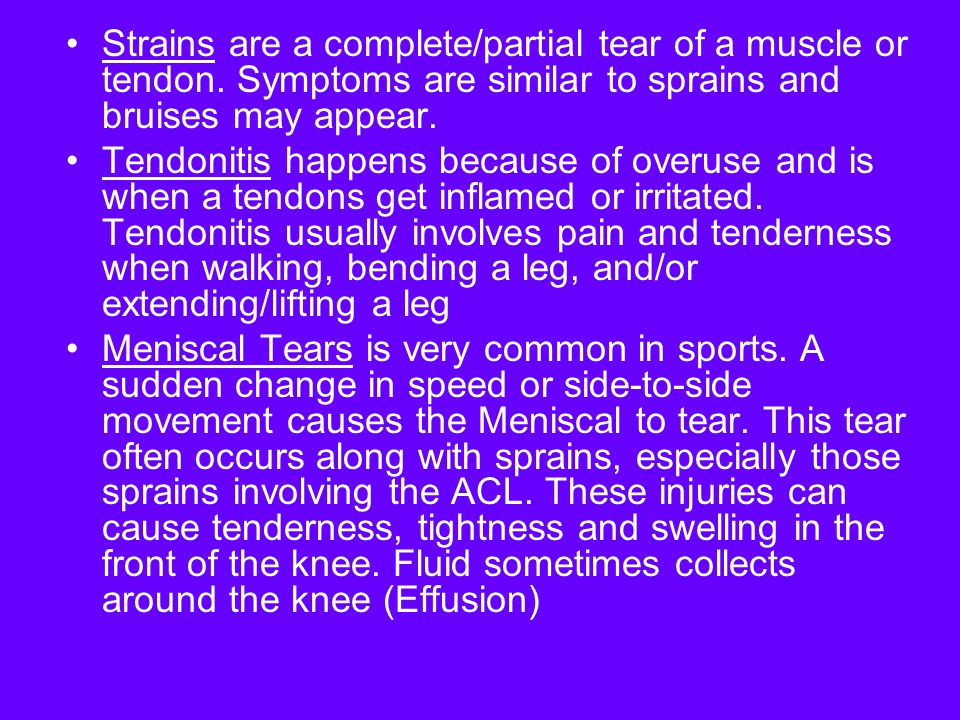 Strains are a complete/partial tear of a muscle or tendon.