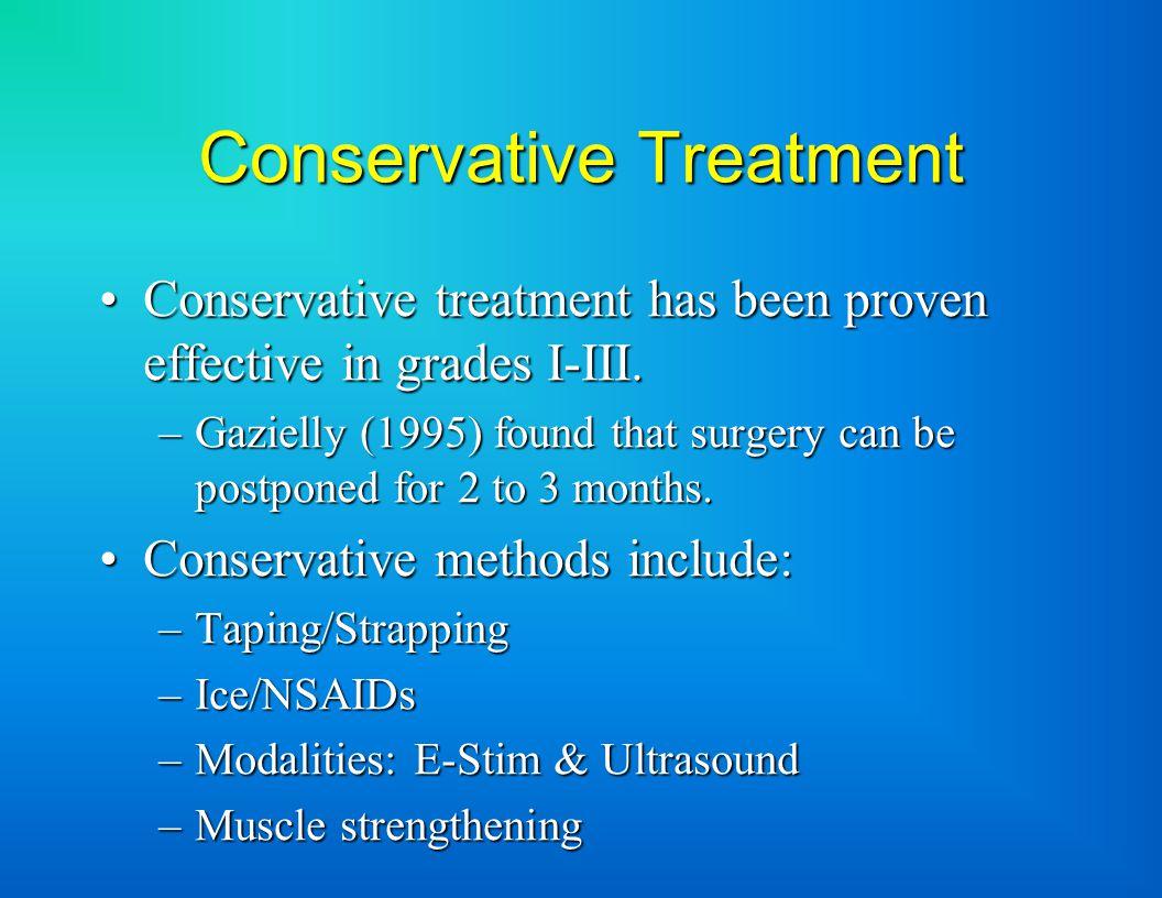 Conservative Treatment Conservative treatment has been proven effective in grades I-III.Conservative treatment has been proven effective in grades I-III.