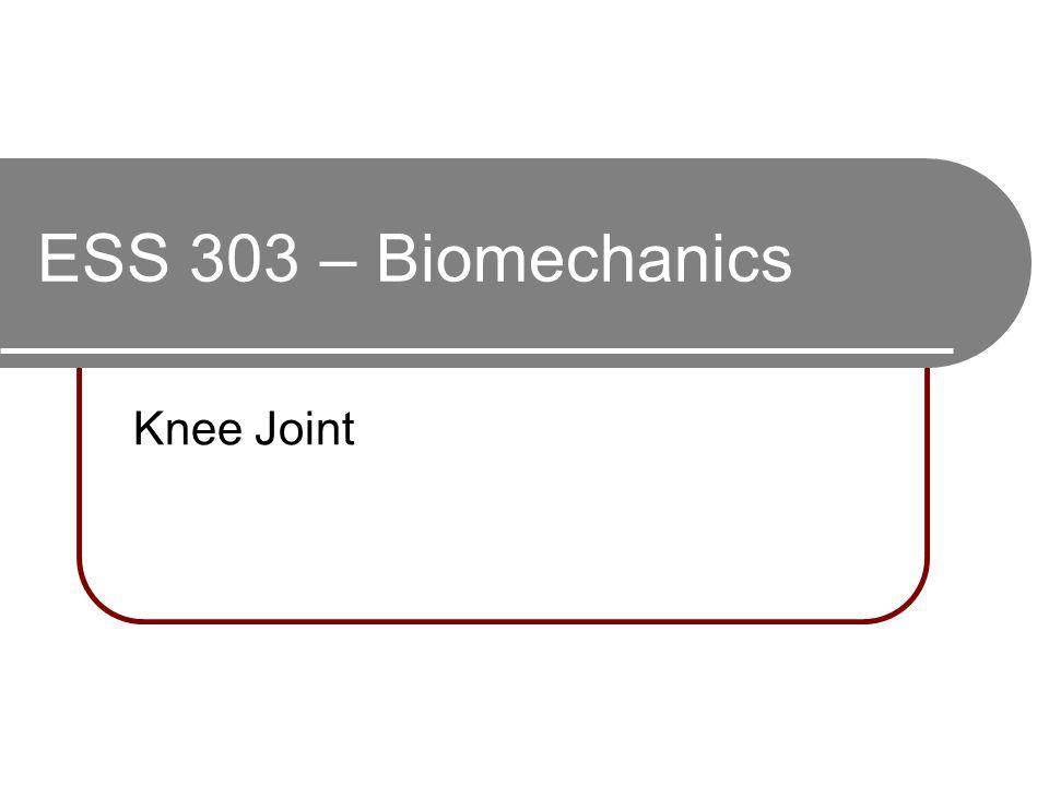 ESS 303 – Biomechanics Knee Joint