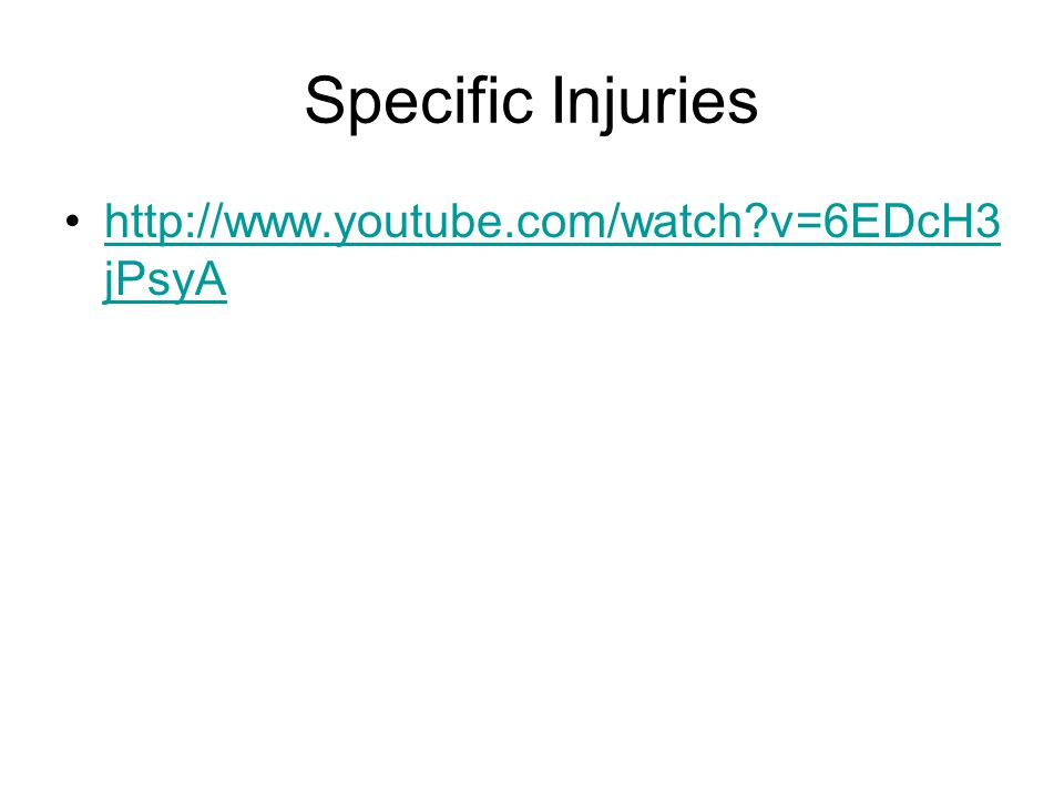 Specific Injuries http://www.youtube.com/watch?v=6EDcH3 jPsyAhttp://www.youtube.com/watch?v=6EDcH3 jPsyA