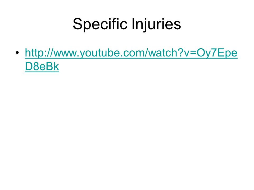 Specific Injuries http://www.youtube.com/watch?v=Oy7Epe D8eBkhttp://www.youtube.com/watch?v=Oy7Epe D8eBk