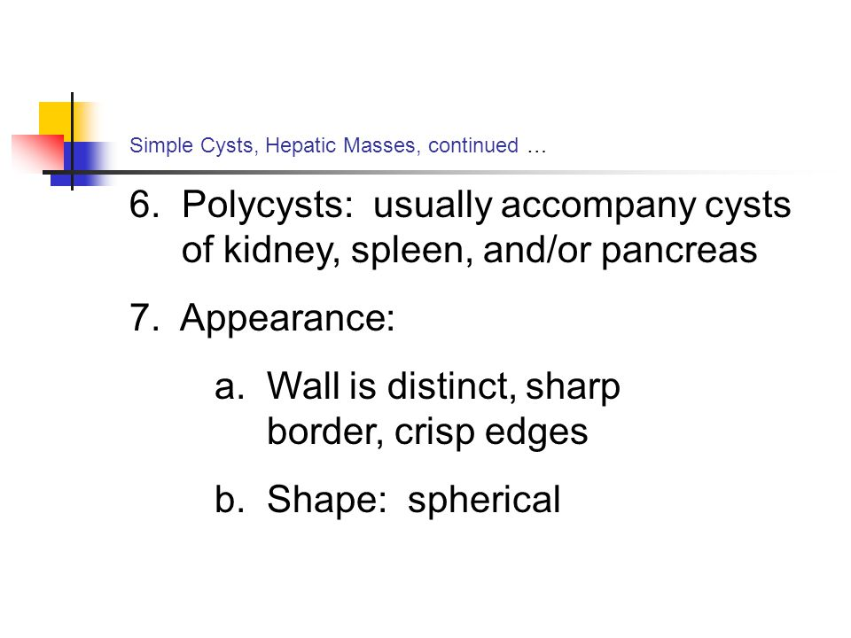 Simple Cysts, Hepatic Masses, continued … 6.