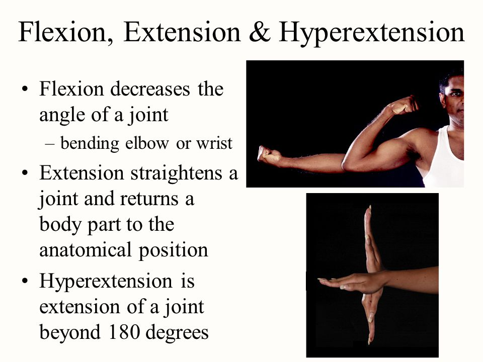 Flexion, Extension & Hyperextension Flexion decreases the angle of a joint –bending elbow or wrist Extension straightens a joint and returns a body pa