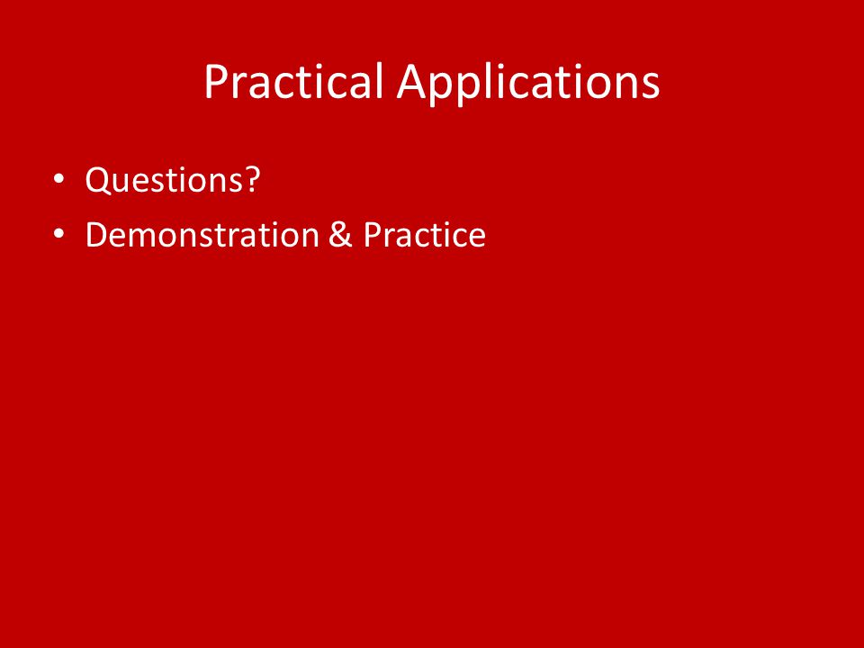 Practical Applications Questions? Demonstration & Practice