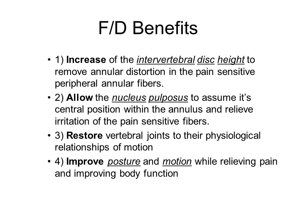 F/D Benefits 1) Increase of the intervertebral disc height to remove annular distortion in the pain sensitive peripheral annular fibers.