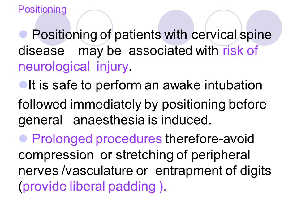 Positioning Positioning of patients with cervical spine disease may be associated with risk of neurological injury.