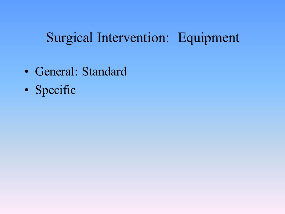 Surgical Intervention: Equipment General: Standard Specific
