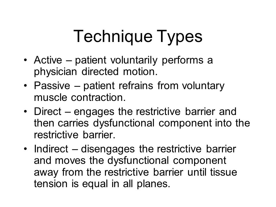 Technique Types Active – patient voluntarily performs a physician directed motion.