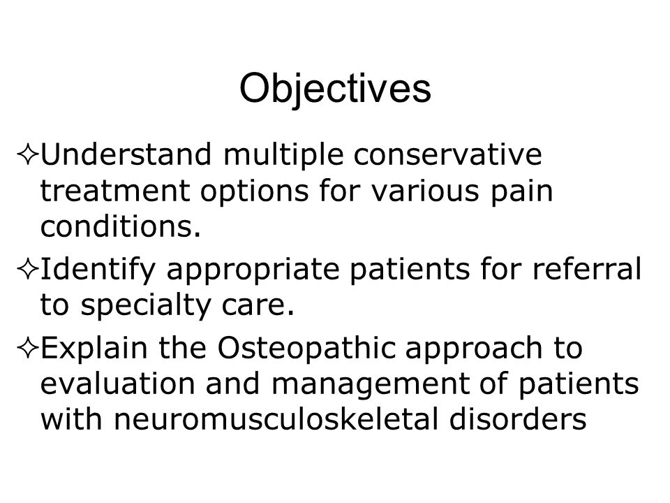 Objectives  Understand multiple conservativetreatment options for various painconditions.
