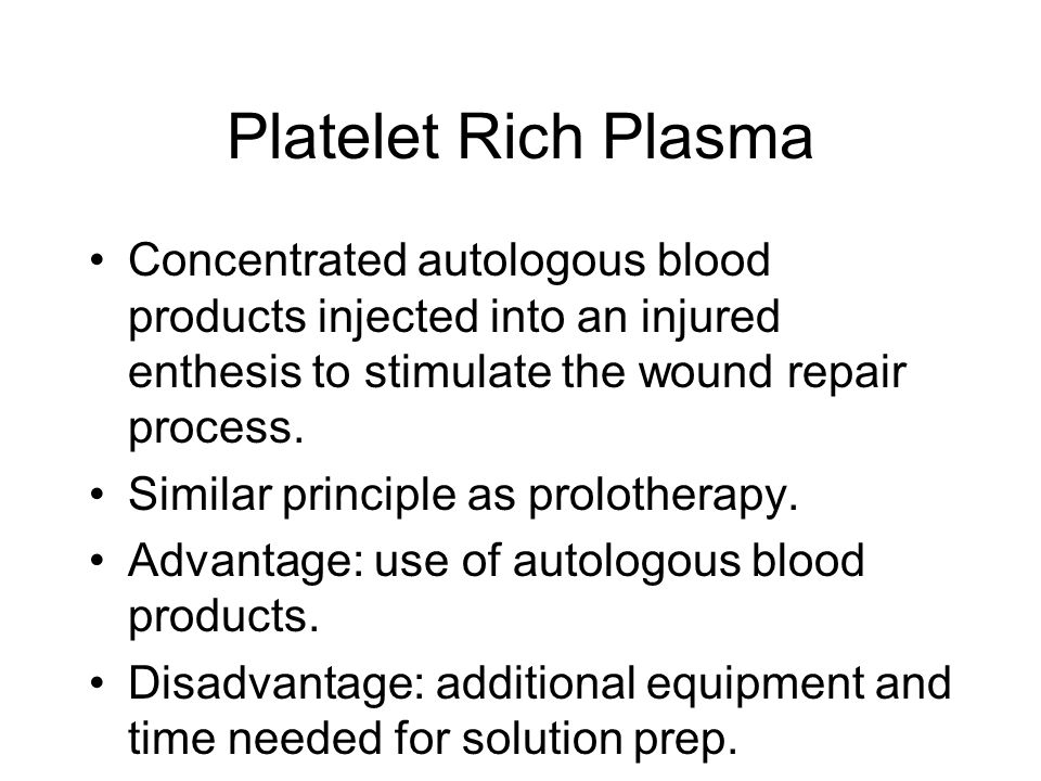 Platelet Rich Plasma Concentrated autologous blood products injected into an injured enthesis to stimulate the wound repair process.