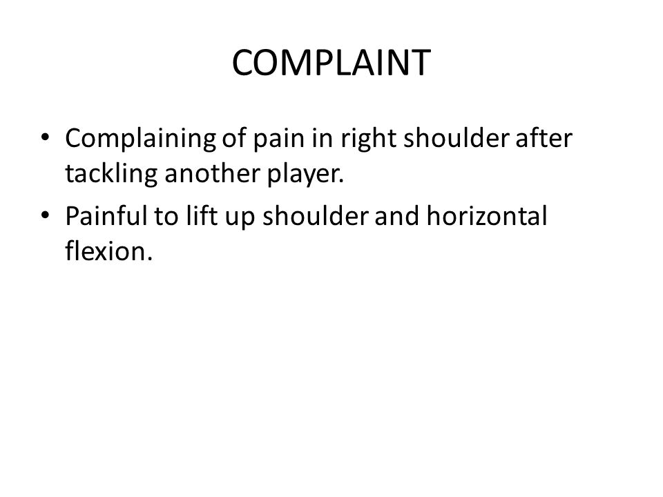 COMPLAINT Complaining of pain in right shoulder after tackling another player.