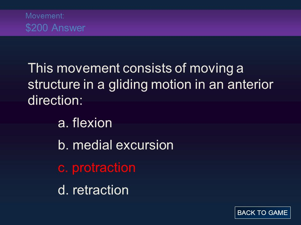 Movement: $200 Answer This movement consists of moving a structure in a gliding motion in an anterior direction: a.