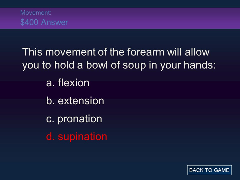 Movement: $400 Answer This movement of the forearm will allow you to hold a bowl of soup in your hands: a.