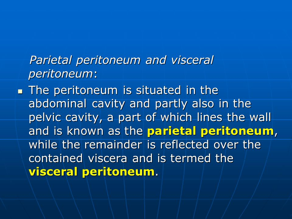 Parietal peritoneum and visceral peritoneum: Parietal peritoneum and visceral peritoneum: The peritoneum is situated in the abdominal cavity and partl