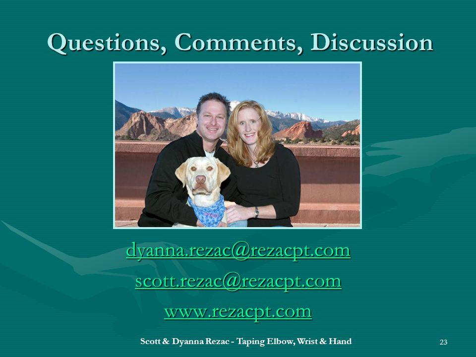 Scott & Dyanna Rezac - Taping Elbow, Wrist & Hand 23 Questions, Comments, Discussion dyanna.rezac@rezacpt.com scott.rezac@rezacpt.com www.rezacpt.com