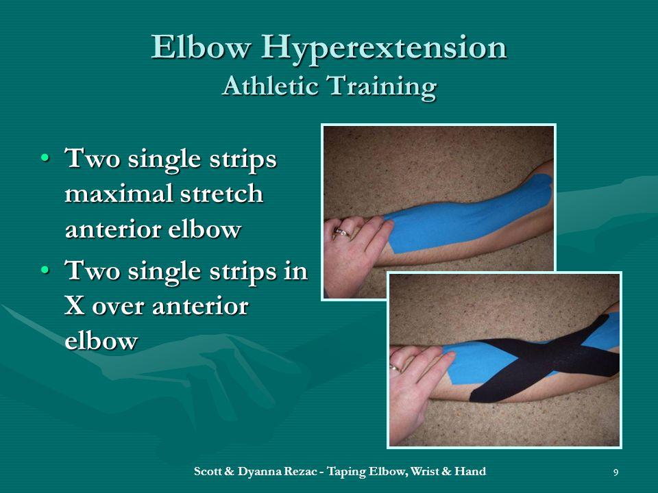 Scott & Dyanna Rezac - Taping Elbow, Wrist & Hand 9 Elbow Hyperextension Athletic Training Two single strips maximal stretch anterior elbowTwo single