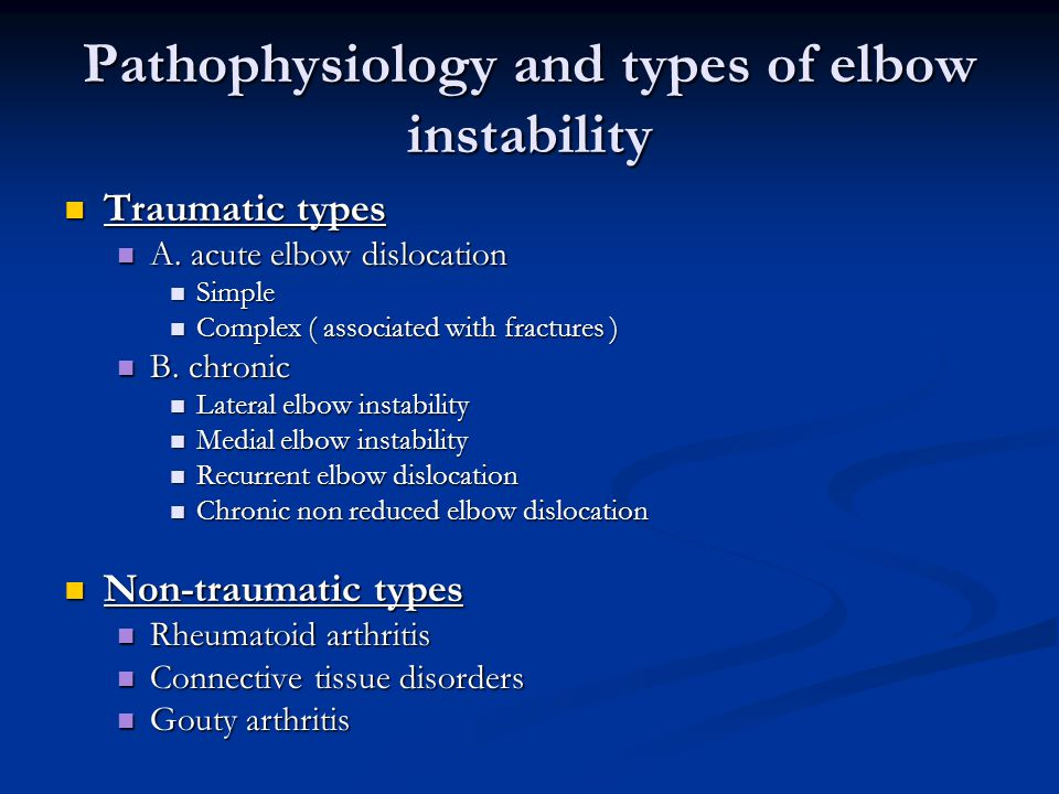 Pathophysiology and types of elbow instability Traumatic types Traumatic types A.