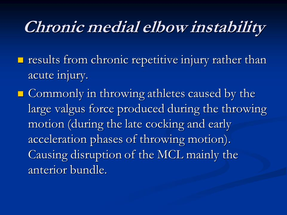 Chronic medial elbow instability results from chronic repetitive injury rather than acute injury.