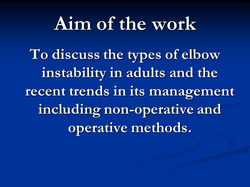Aim of the work To discuss the types of elbow instability in adults and the recent trends in its management including non-operative and operative methods.