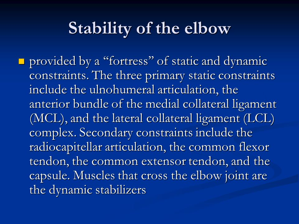 Stability of the elbow provided by a ''fortress'' of static and dynamic constraints.