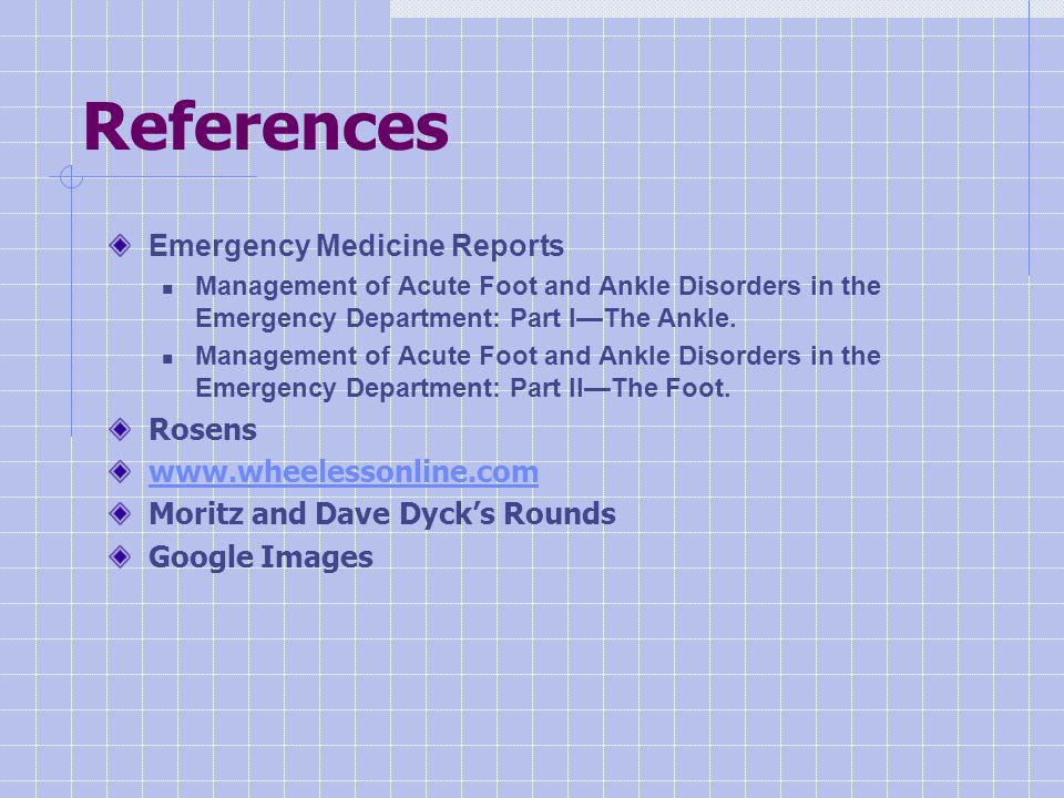 References Emergency Medicine Reports Management of Acute Foot and Ankle Disorders in the Emergency Department: Part I—The Ankle.