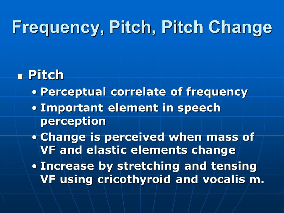 Frequency, Pitch, Pitch Change Pitch Pitch Perceptual correlate of frequencyPerceptual correlate of frequency Important element in speech perceptionIm