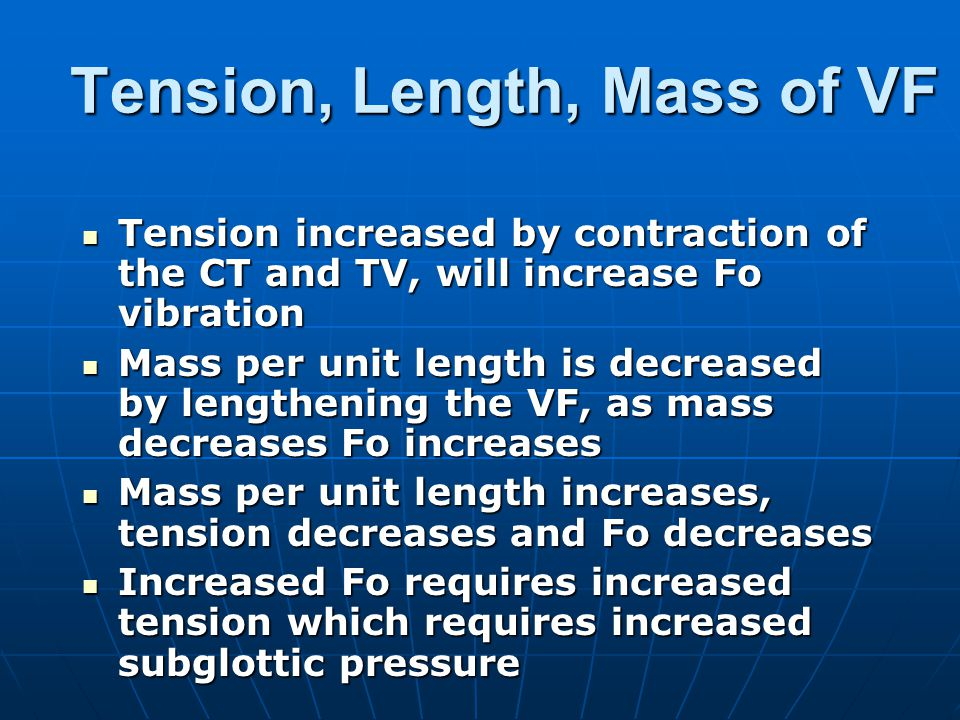 Tension, Length, Mass of VF Tension increased by contraction of the CT and TV, will increase Fo vibration Tension increased by contraction of the CT a