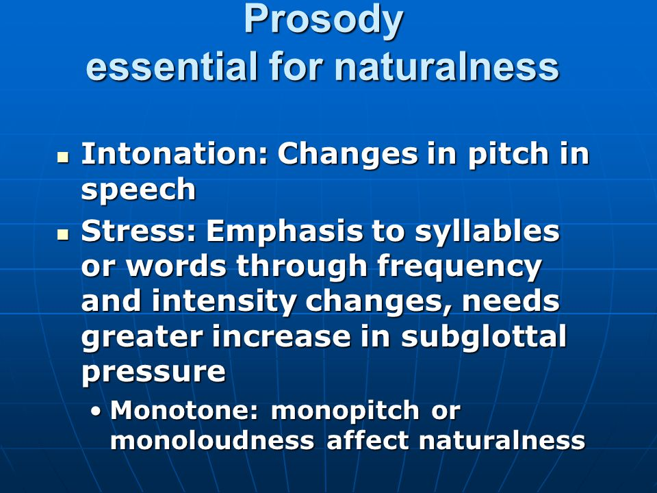 Prosody essential for naturalness Intonation: Changes in pitch in speech Intonation: Changes in pitch in speech Stress: Emphasis to syllables or words