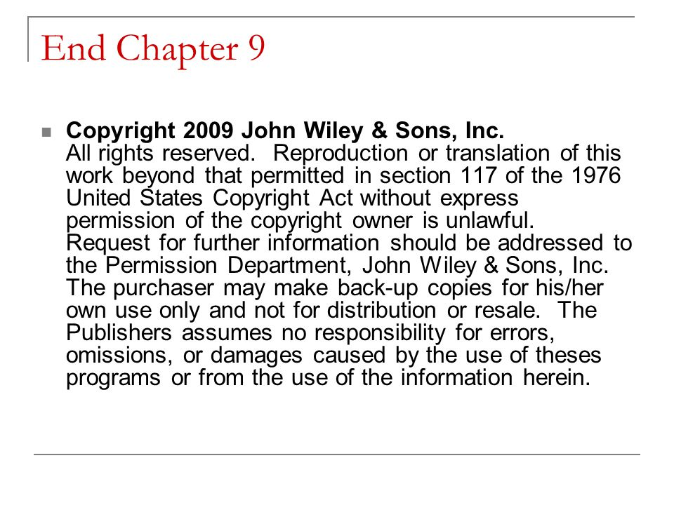 End Chapter 9 Copyright 2009 John Wiley & Sons, Inc.