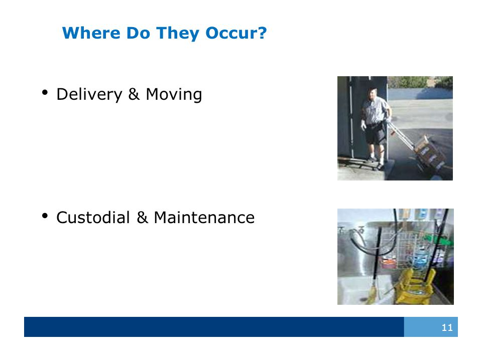Where Do They Occur? 11 Delivery & Moving Custodial & Maintenance