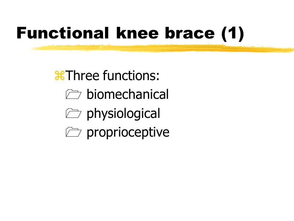 Functional knee brace (1) zThree functions:  biomechanical  physiological  proprioceptive