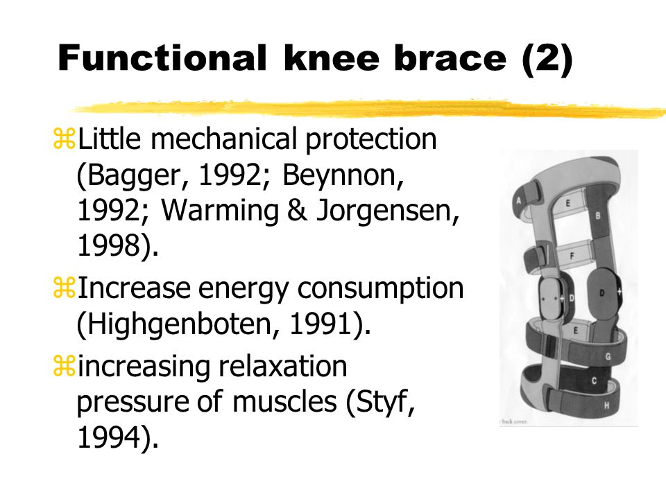 Functional knee brace (2) zLittle mechanical protection (Bagger, 1992; Beynnon, 1992; Warming & Jorgensen, 1998). zIncrease energy consumption (Highge