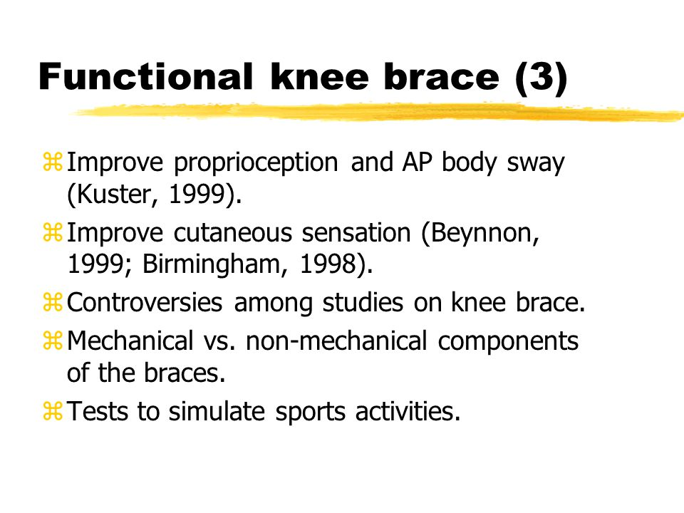 Functional knee brace (3) zImprove proprioception and AP body sway (Kuster, 1999).