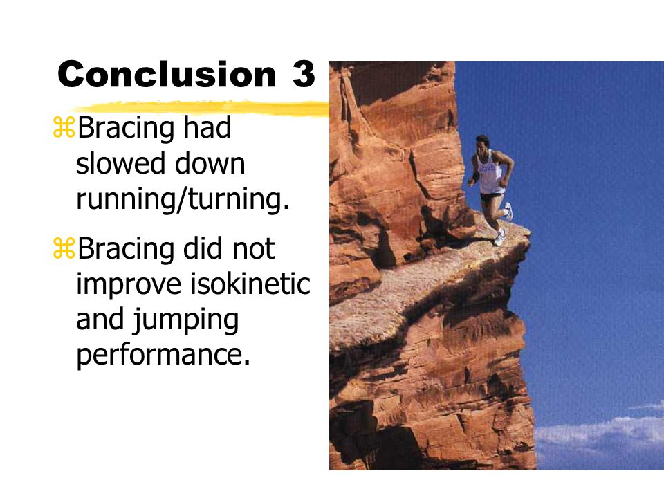 Conclusion 3 zBracing had slowed down running/turning.