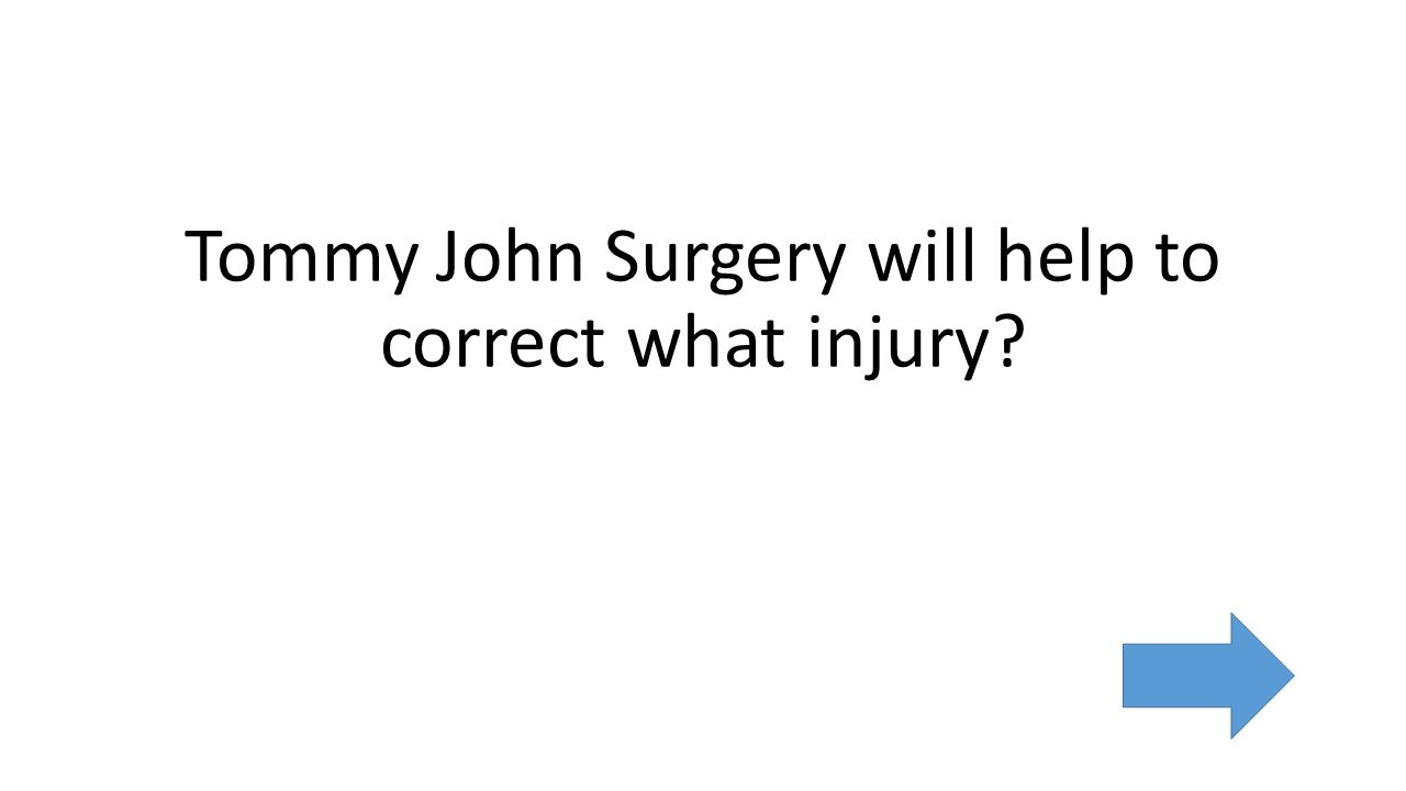 Tommy John Surgery will help to correct what injury
