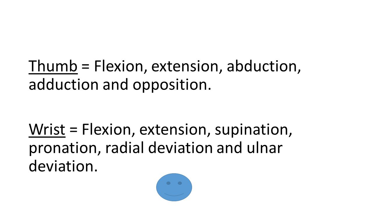 Thumb = Flexion, extension, abduction, adduction and opposition.