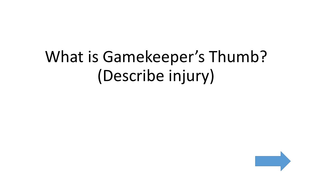 What is Gamekeeper's Thumb (Describe injury)