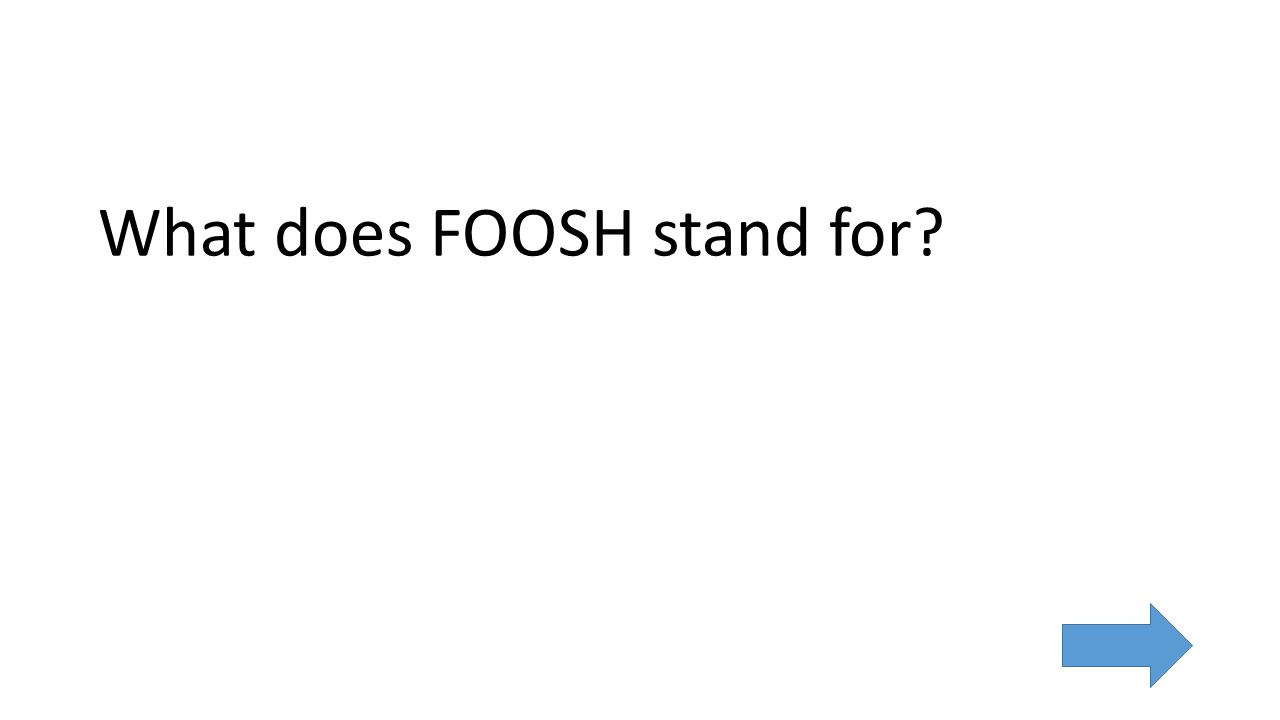What does FOOSH stand for