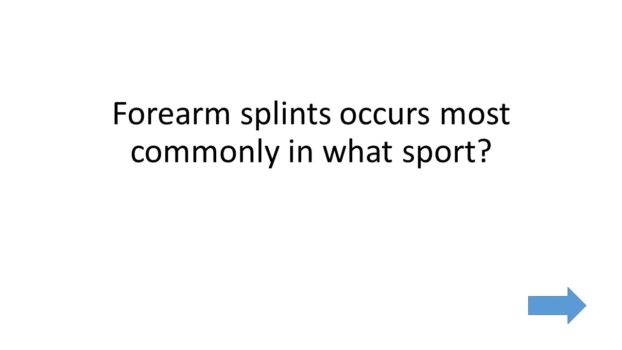 Forearm splints occurs most commonly in what sport