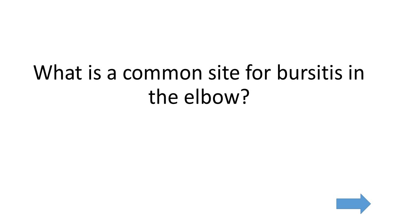What is a common site for bursitis in the elbow
