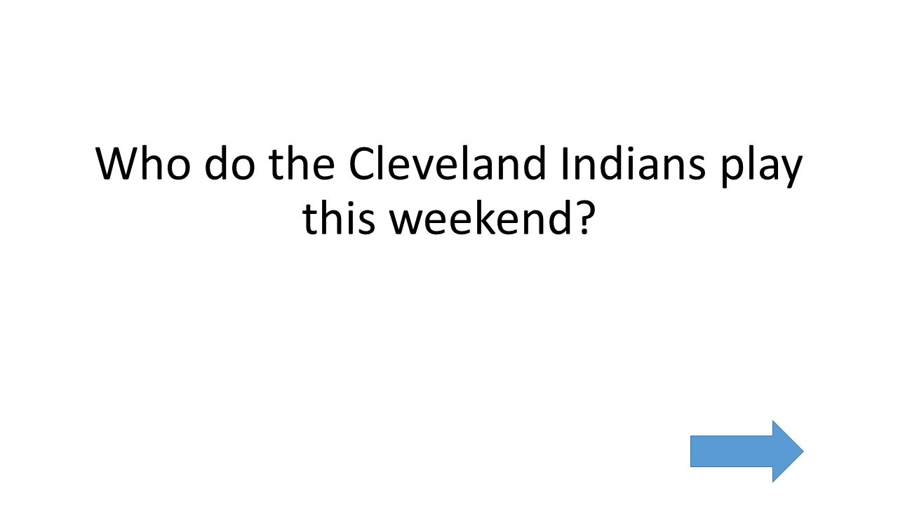 Who do the Cleveland Indians play this weekend