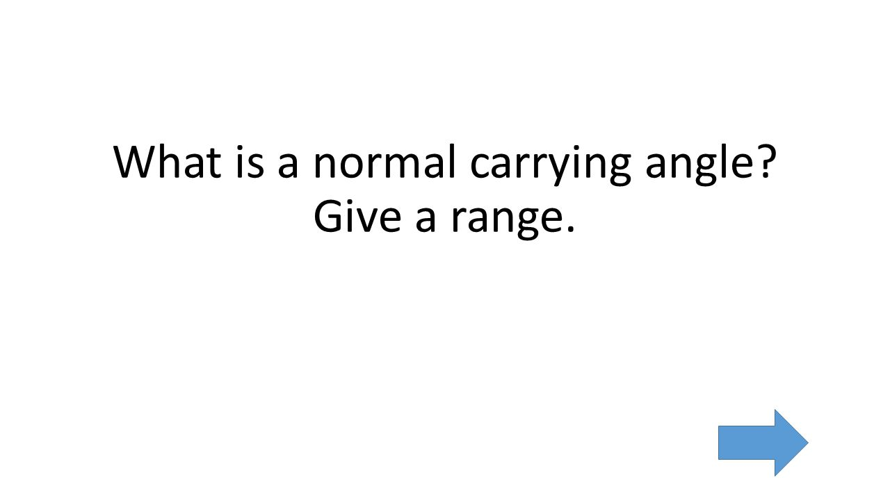 What is a normal carrying angle Give a range.